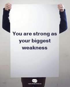 "Quote: ""You are strong as your biggest weakness"""