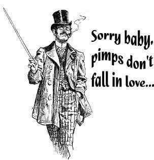 """Pimp quote """"sorry baby pimps dont fall in love:"""
