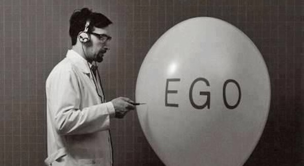 Destroy your ego.
