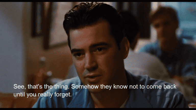 "Popular quote from movie ""Swingers"". - ""Somehow ther know to not come back until you really forget"""