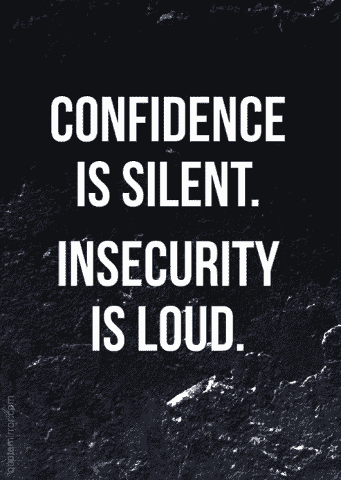 "Quote ""confidence is silent. Insecurity is loud."