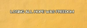 """Quote """"Losing all hope was freedom"""""""